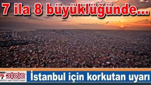 İstanbul için korkutan uyarı...