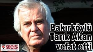 Efsanevi aktör Tarık Akan vefat etti