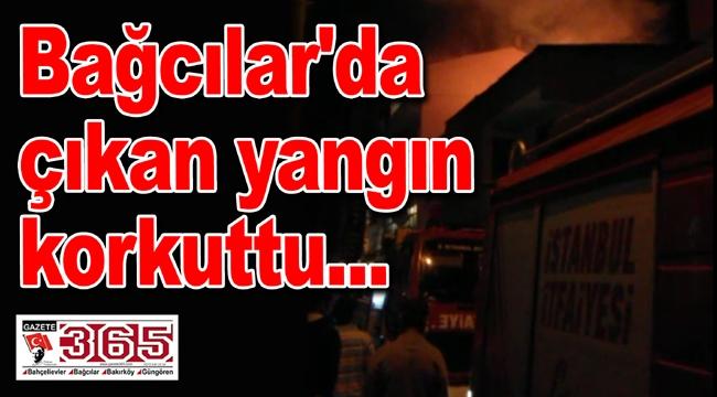 Bağcılar'da çıkan yangın korkuttu...