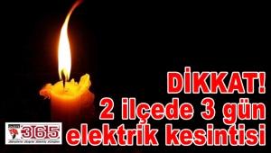 DİKKAT! 2 ilçede 3 gün elektrik kesintisi…