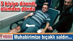 Gazeteci Sadullah Dervişoğlu saldırı sonucu yaralandı