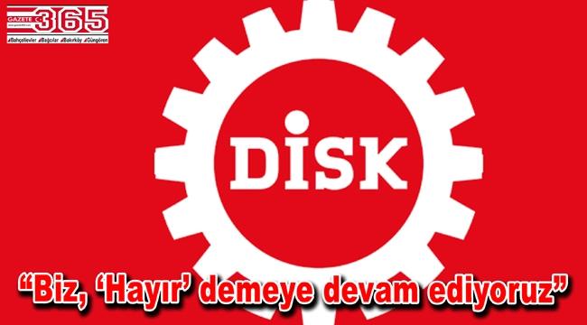 DİSK 16 Nisan referandumuyla ilgili açıklama yaptı