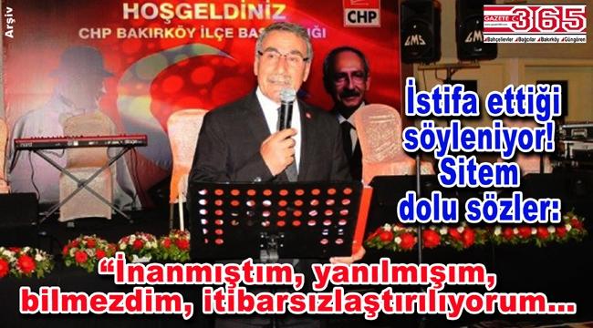 CHP Bakırköy İlçe Başkanı Celal Sevinç istifa mı etti?