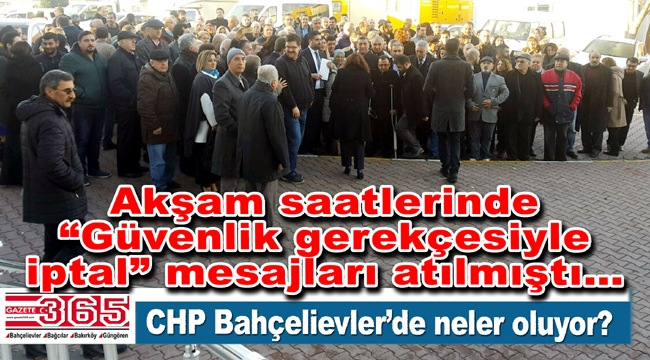 CHP Bahçelievler İlçe Başkanlığı kongresi ileri tarihe mi ertelendi?