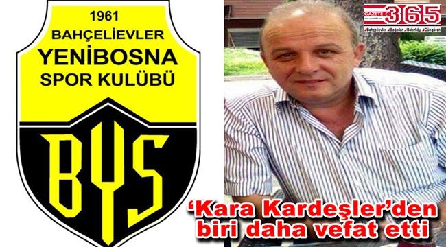 Yenibosna'nın sevilen ismi Mustafa Kara hayatını kaybetti