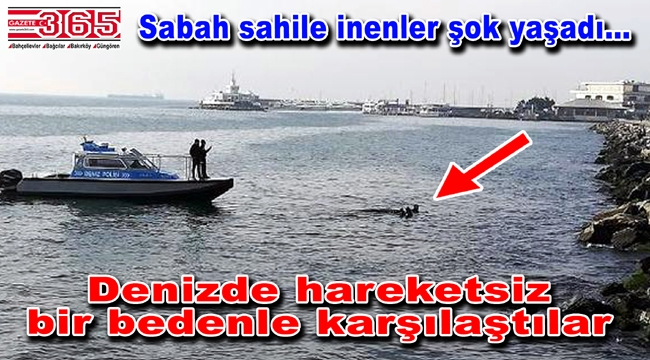 Bakırköy'de şok olay: Denizden ceset çıktı