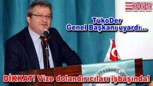 TükoDer Genel Başkanı Aziz Koçal'dan 'vize dolandırıcıları' uyarısı geldi