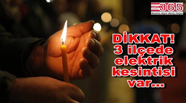 Bahçelievler, Bağcılar ve Bakırköy'de elektrik kesintileri yaşanacak