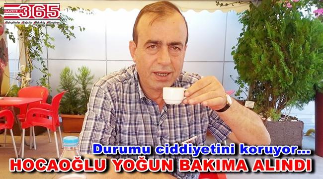 Ahmet Hocaoğlu hastaneye kaldırıldı