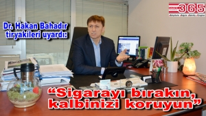 Dr. Hakan Bahadır'dan '31 Mayıs Dünya Tütünsüz Günü'nde çağrı…