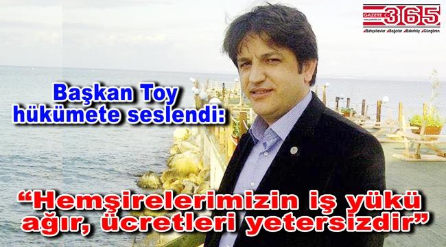 Türk Sağlık-Sen İstanbul 5 No'lu Şube Başkanı Toy'dan 'Hemşireler Haftası' açıklaması…