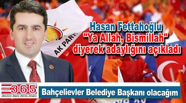 Hasan Fettahoğlu Bahçelievler Belediye Başkan A. Adaylığını açıkladı