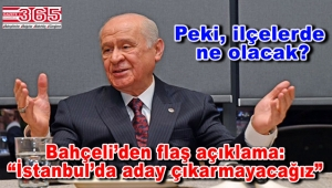 """MHP lideri Devlet Bahçeli: """"İstanbul'da aday çıkarmayacağız"""""""