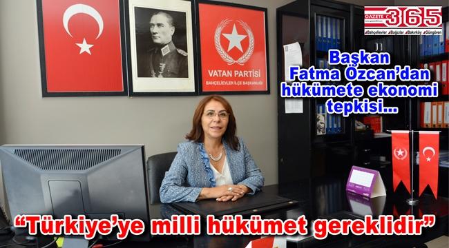 Vatan Partisi Bahçelievler İlçe Başkanı Fatma Özcan hükümete çağrı yaptı
