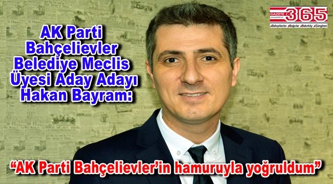 AK Parti Bahçelievler Belediye Meclis Üyesi Aday Adayı Hakan Bayram'dan açıklama…