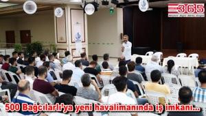 Bağcılar'da oturan 500 kişi İstanbul Havalimanı'nda istihdam edilecek