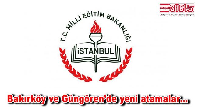 Bakırköy ve Güngören'de İlçe Milli Eğitim Müdürleri değişti
