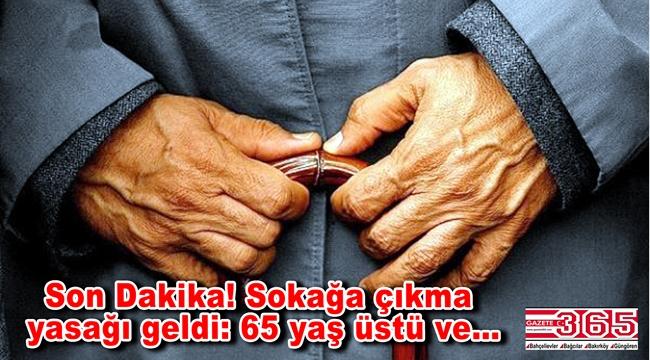 İçişleri Bakanlığı'nda yeni karar: 65 yaş üstü ve hastalara sokağa çıkma yasağı geldi