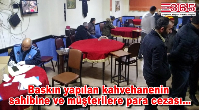 Yasağa uymayan kahvehaneye baskın: Sahibine ve müşterilere ceza