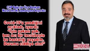 CHP Bağcılar İlçe Başkanı Murat İmrek de koronavirüse yakalandığı açıkladı!