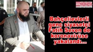 Saadet Partisi Bahçelievler Gençlik Kolu Başkanı Fatih Seven'e Covid-19 teşhisi konuldu