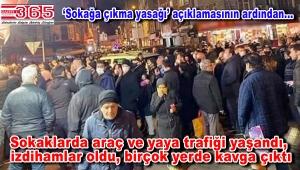 'Sokağa çıkma yasağı' açıklamasının ardından halk sokaklara döküldü!