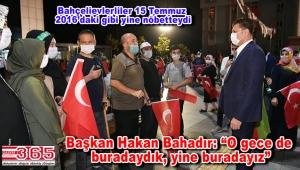 Bahçelievler'de 15 Temmuz Demokrasi ve Milli Birlik Günü'nde sabaha kadar nöbet…