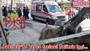 Bakırköy'de üzerine kepçe düşen işçi olay yerinde hayatını kaybetti