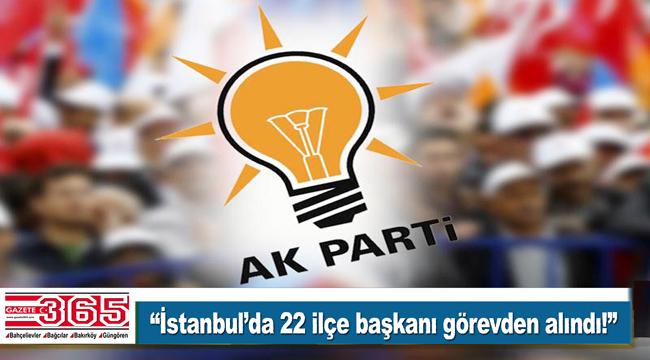 AK Parti İstanbul'da 22 İlçe Başkanı değişiyor! Bahçelievler, Bağcılar, Güngören...
