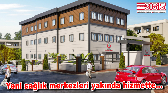 Bağcılarlılar'a müjde: 6 yeni sağlık merkezi hizmete açılacak
