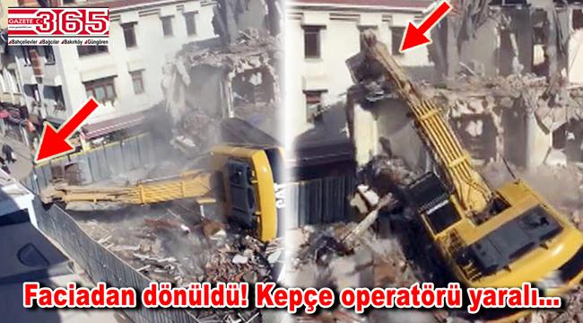 Bakırköy'de yürekleri ağza getiren olay: Yıkım sırasında kepçe devrildi!