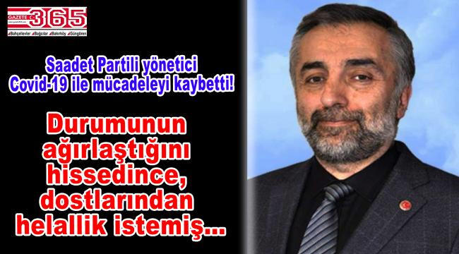 Saadet Partili yönetici Dursun Turunç, koronavirüse yenik düştü
