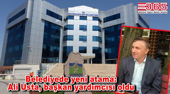 Ali Usta, Bahçelievler Belediye Başkan Yardımcılığı'na atandı