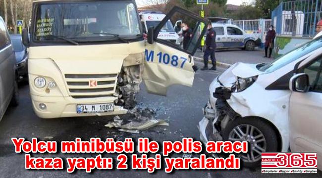 Bakırköy'de yolcu minibüsü ile polis aracı kafa kafaya çarpıştı: 2 yaralı