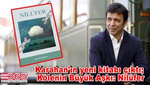 Gazeteci- Yazar İbrahim Karahan'ın yeni kitabı; Kölenin Büyük Aşkı: Nilüfer