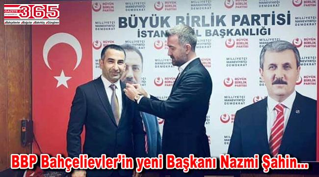 BBP Bahçelievler İlçe Başkanlığı'na Nazmi Şahin atandı