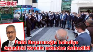 Bağcılar Belediyesi eski Başkan Yardımcısı Fethi Başaranoğlu, son yolculuğuna uğurlandı
