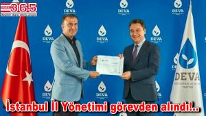 DEVA Partisi İstanbul Kurucu İl Başkanı Ayan ve yönetimi görevden alındı!