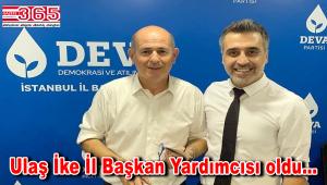 Ulaş İke DEVA Partisi İstanbul İl Başkan Yardımcılığı görevine getirildi