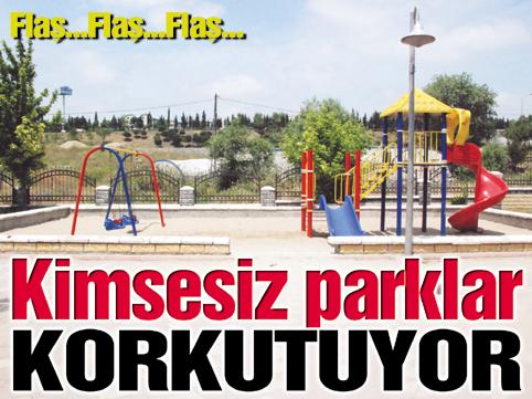 Parklar korku yuvası oldu