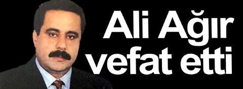 Ali Ağır kansere yenik düştü...
