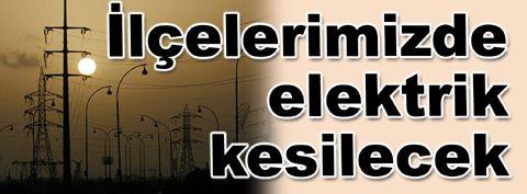 lçelerimizde elektrik kesilecek