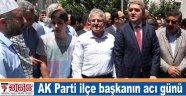 AK Parti ilçe başkanın acı günü