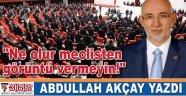 Abdullah Akçay yazdı: Ne olur meclisten görüntü vermeyin!