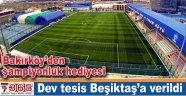 Bakırköy'deki dev tesis Beşiktaş'a verildi