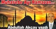 Abdullah Akçay yazdı: Muhasebe Ayı Ramazan…