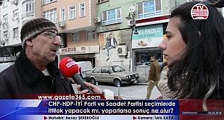 CHP-HDP- İYİ Parti ve Saadet Partisi ittifak yapacak mı, yaparlarsa sonuç ne olur? Vatandaşa sorduk