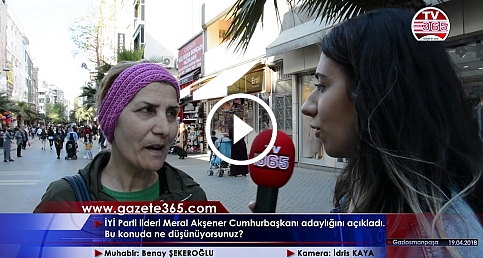 Meral Akşener'in Cumhurbaşkanı adaylığına halk ne diyor?