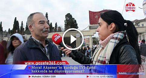 Meral Akşener'in kurduğu İYİ Parti hakkında ne düşünüyorsunuz? (Bakırköy)